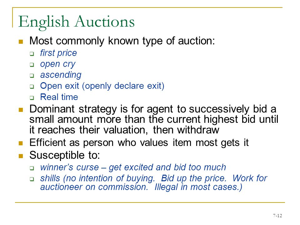 7-11 Auction settings Private value : value of the good depends only on the agent's own preferences  E.g.