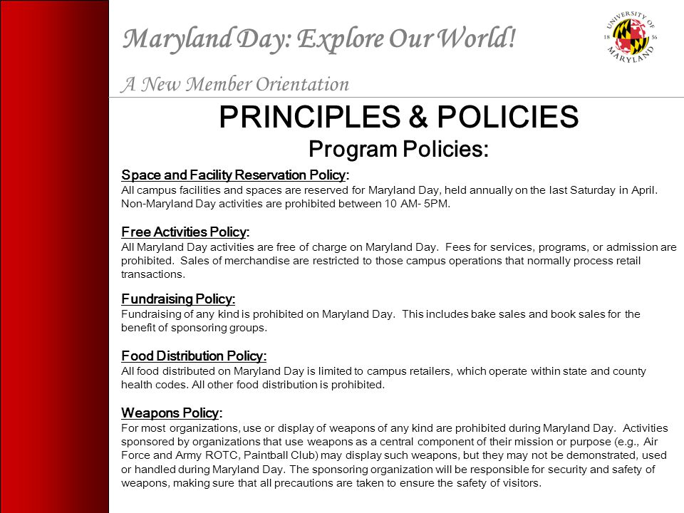 PRINCIPLES & POLICIES Program Policies: Space and Facility Reservation Policy: All campus facilities and spaces are reserved for Maryland Day, held annually on the last Saturday in April.