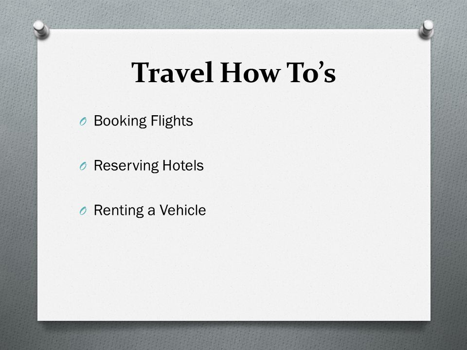 Travel How To's O Booking Flights O Reserving Hotels O Renting a Vehicle