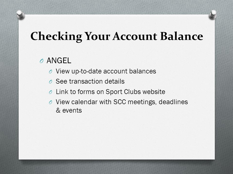Checking Your Account Balance O ANGEL O View up-to-date account balances O See transaction details O Link to forms on Sport Clubs website O View calendar with SCC meetings, deadlines & events