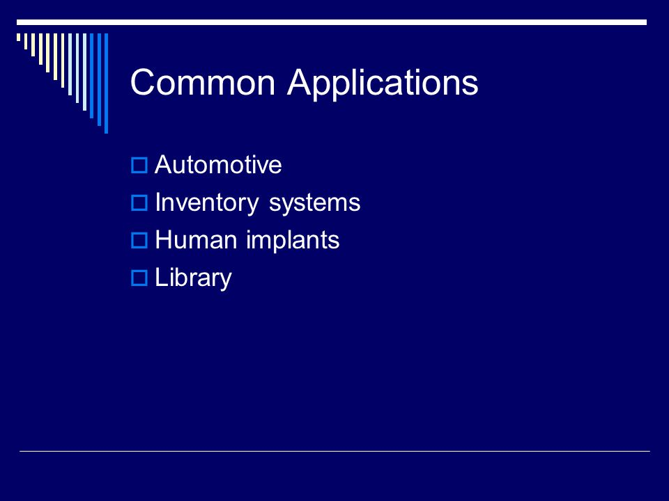 Common Applications  Automotive  Inventory systems  Human implants  Library