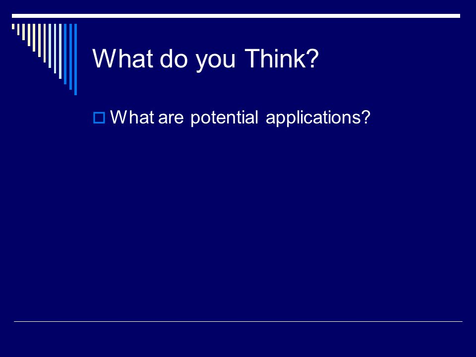 What do you Think  What are potential applications