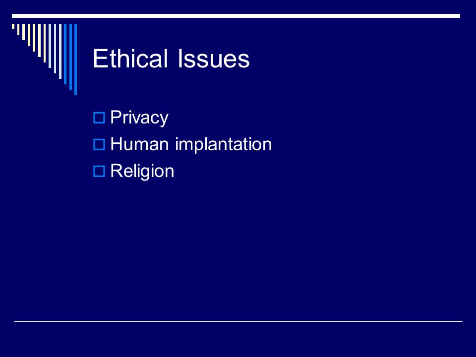 Ethical Issues  Privacy  Human implantation  Religion