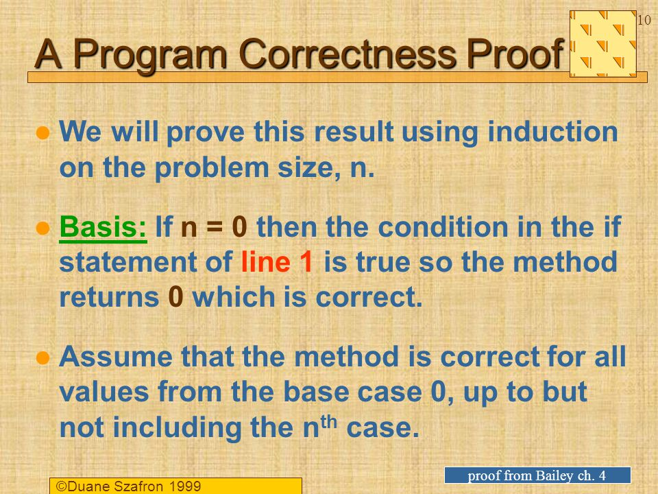 ©Duane Szafron A Program Correctness Proof We will prove this result using induction on the problem size, n.