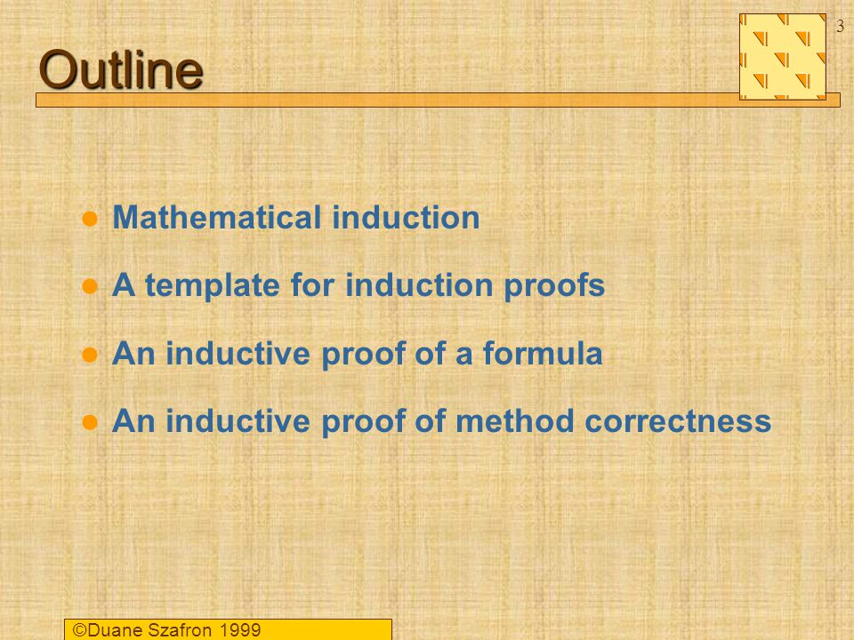 ©Duane Szafron Outline Mathematical induction A template for induction proofs An inductive proof of a formula An inductive proof of method correctness