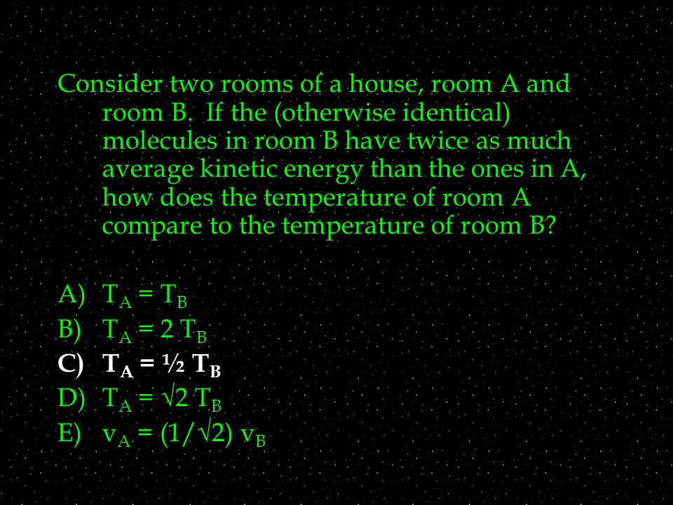 Consider two rooms of a house, room A and room B.