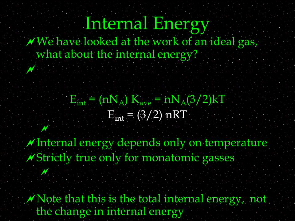 Internal Energy  We have looked at the work of an ideal gas, what about the internal energy.