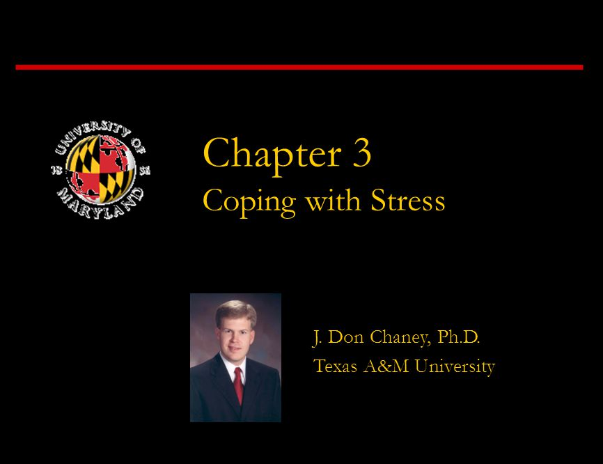 Chapter 3 Coping with Stress J. Don Chaney, Ph.D. Texas A&M University