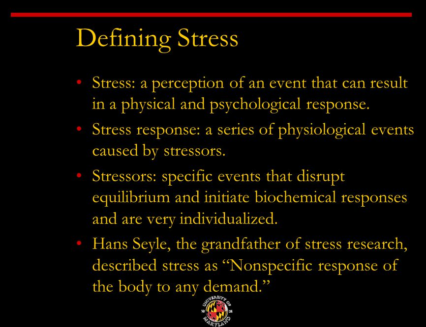 Defining Stress Stress: a perception of an event that can result in a physical and psychological response.