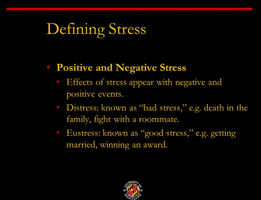 Positive and Negative Stress Effects of stress appear with negative and positive events.
