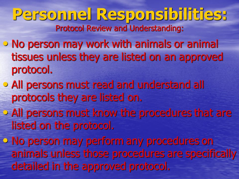 No person may work with animals or animal tissues unless they are listed on an approved protocol.