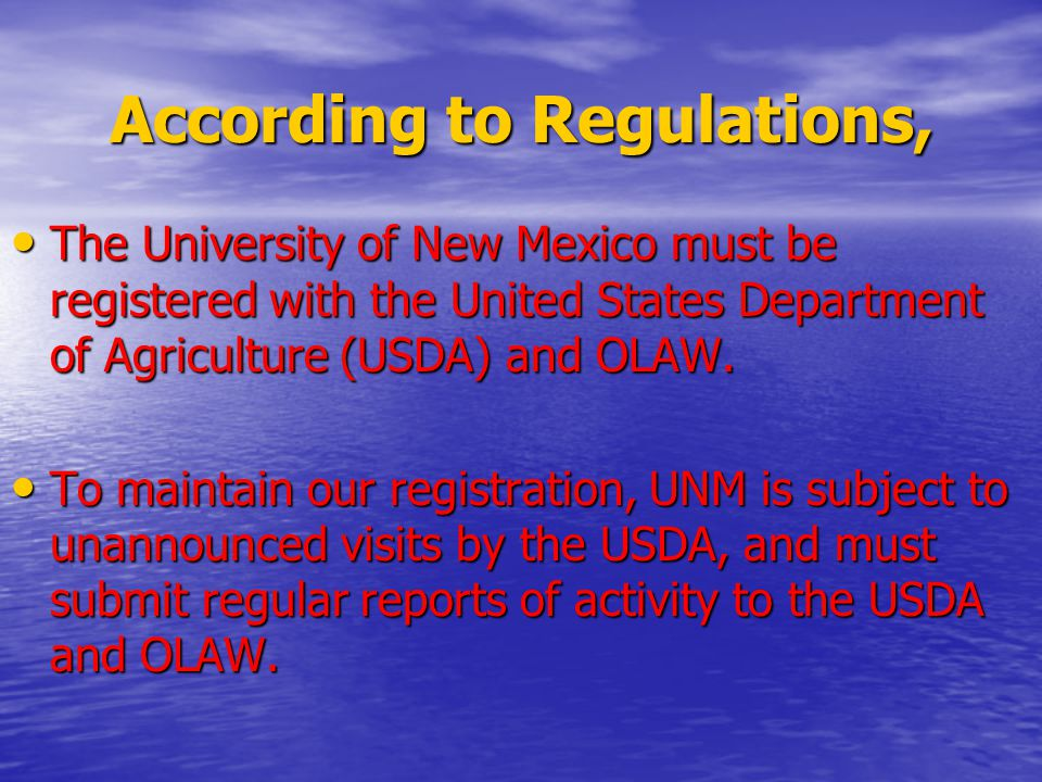 According to Regulations, The University of New Mexico must be registered with the United States Department of Agriculture (USDA) and OLAW.