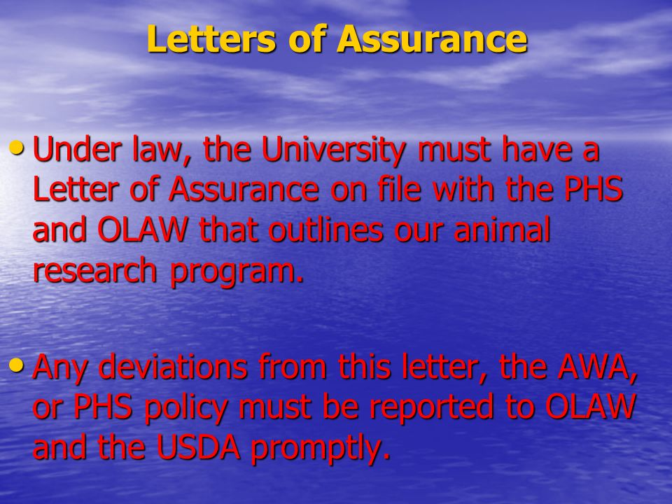 Letters of Assurance Under law, the University must have a Letter of Assurance on file with the PHS and OLAW that outlines our animal research program.