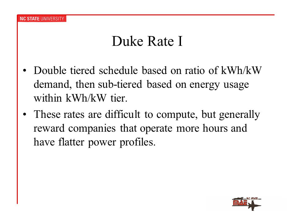 Duke Rate I Double tiered schedule based on ratio of kWh/kW demand, then sub-tiered based on energy usage within kWh/kW tier.