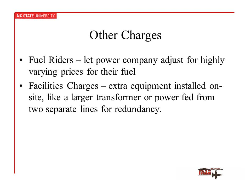 Other Charges Fuel Riders – let power company adjust for highly varying prices for their fuel Facilities Charges – extra equipment installed on- site, like a larger transformer or power fed from two separate lines for redundancy.