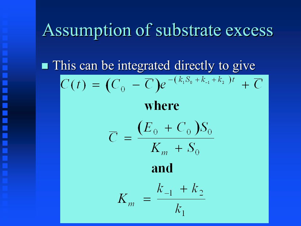 Assumption of substrate excess This can be integrated directly to give This can be integrated directly to give