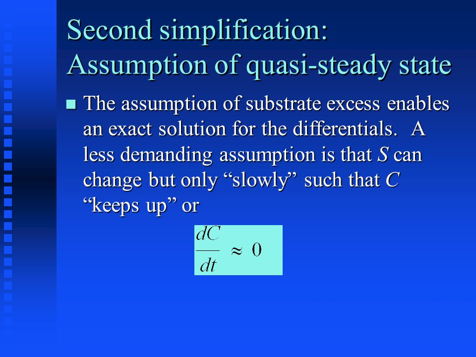 Second simplification: Assumption of quasi-steady state The assumption of substrate excess enables an exact solution for the differentials.