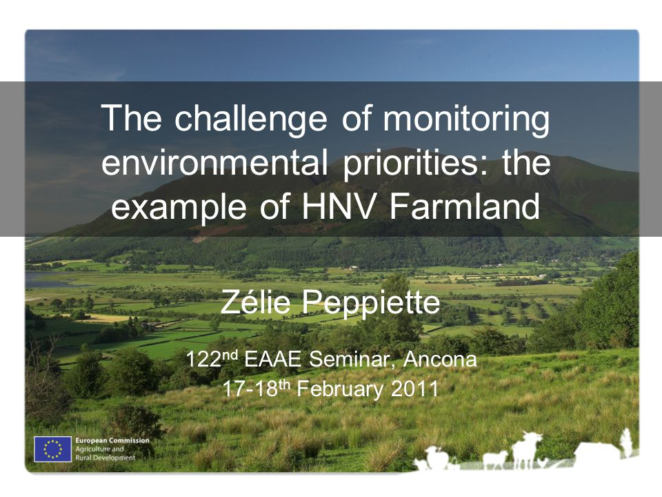 The challenge of monitoring environmental priorities: the example of HNV Farmland Zélie Peppiette 122 nd EAAE Seminar, Ancona th February 2011