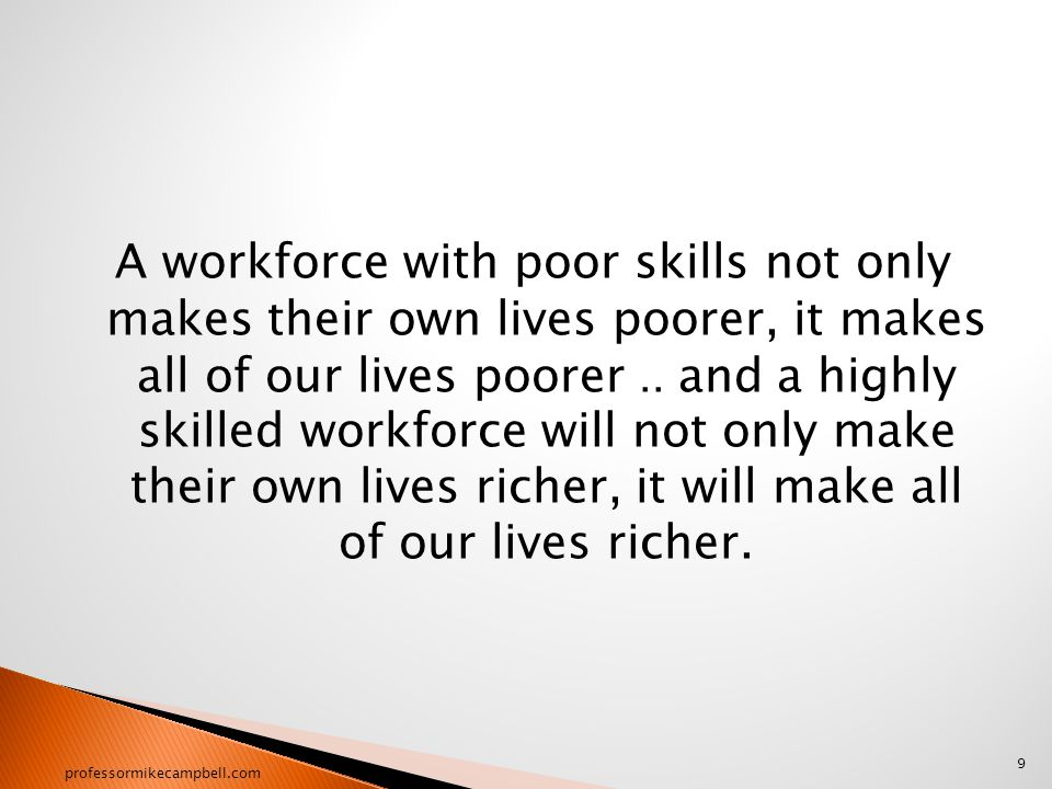 A workforce with poor skills not only makes their own lives poorer, it makes all of our lives poorer..
