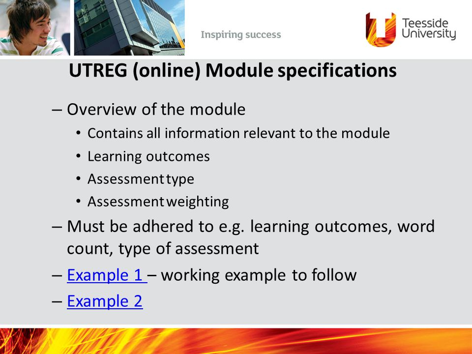 UTREG (online) Module specifications – Overview of the module Contains all information relevant to the module Learning outcomes Assessment type Assessment weighting – Must be adhered to e.g.