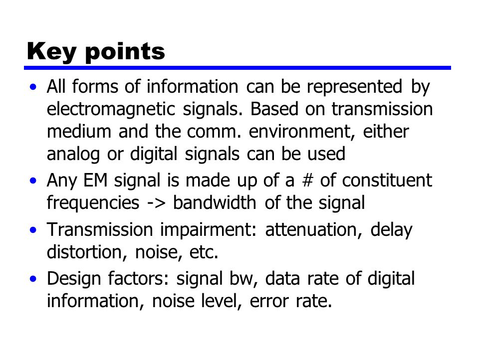 Key points All forms of information can be represented by electromagnetic signals.