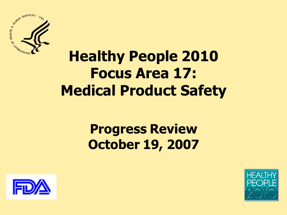 Healthy People 2010 Focus Area 17: Medical Product Safety Progress Review October 19, 2007