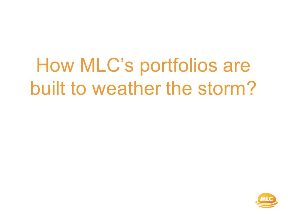 How MLC's portfolios are built to weather the storm