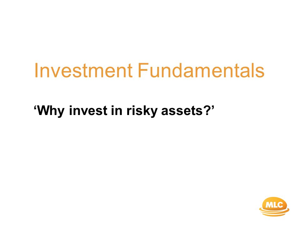 Investment Fundamentals 'Why invest in risky assets '