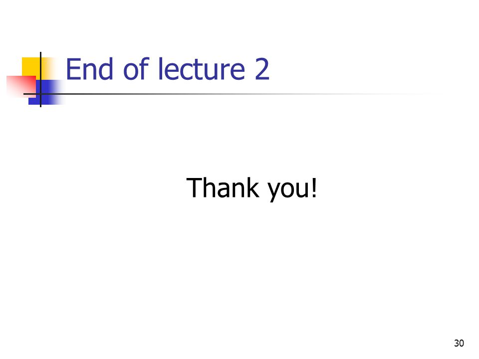 30 End of lecture 2 Thank you!