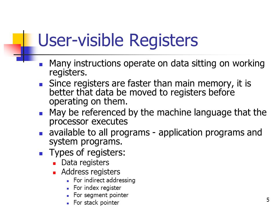 5 User-visible Registers Many instructions operate on data sitting on working registers.