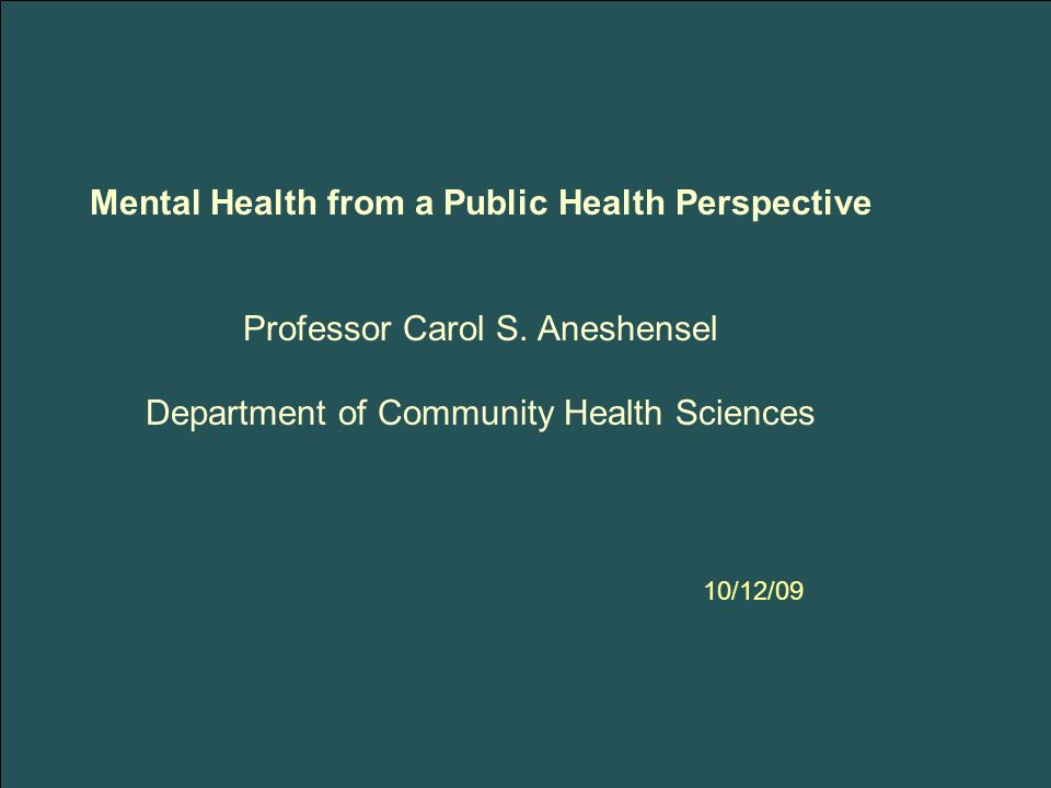 Mental Health from a Public Health Perspective Professor Carol S.