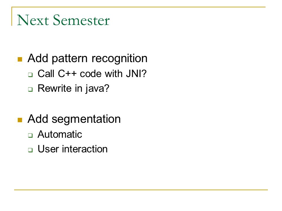 Next Semester Add pattern recognition  Call C++ code with JNI.