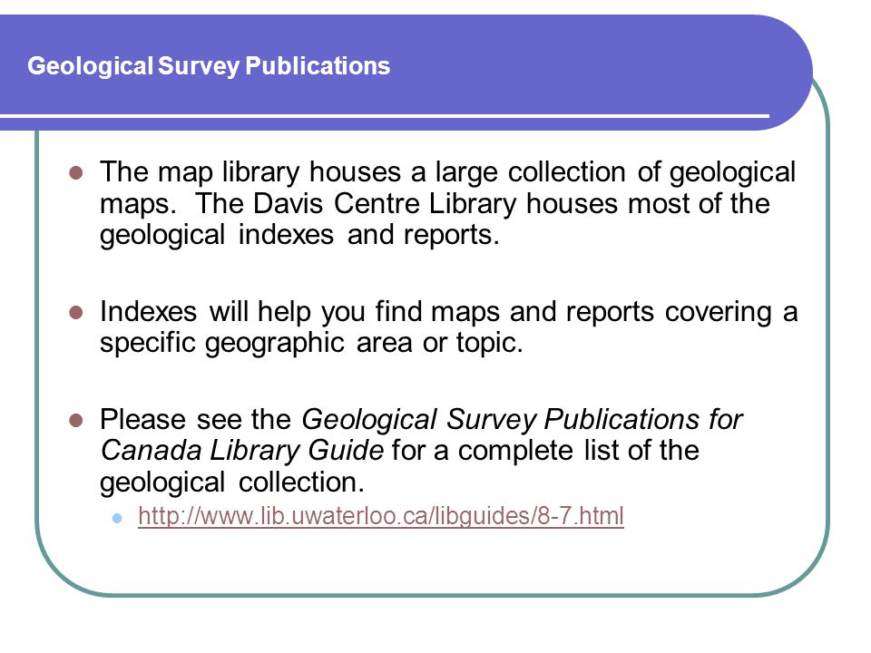 Geological Survey Publications The map library houses a large collection of geological maps.