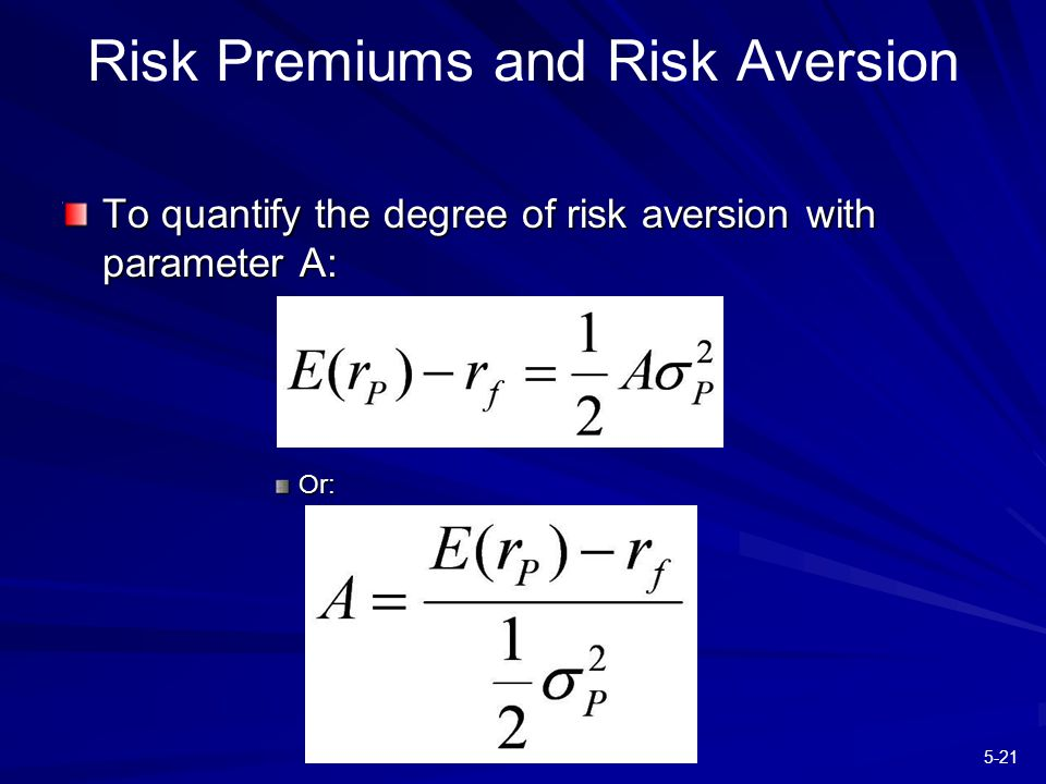 5-21 Risk Premiums and Risk Aversion To quantify the degree of risk aversion with parameter A: Or:
