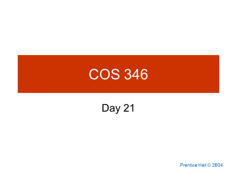 Prentice Hall © COS 346 Day 21