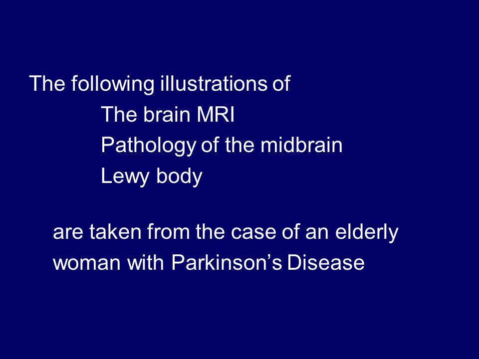 The following illustrations of The brain MRI Pathology of the midbrain Lewy body are taken from the case of an elderly woman with Parkinson's Disease