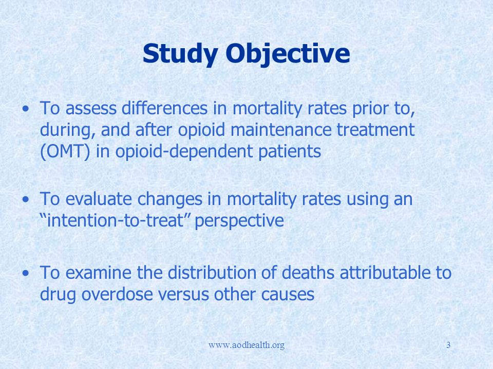 Study Objective To assess differences in mortality rates prior to, during, and after opioid maintenance treatment (OMT) in opioid-dependent patients To evaluate changes in mortality rates using an intention-to-treat perspective To examine the distribution of deaths attributable to drug overdose versus other causes
