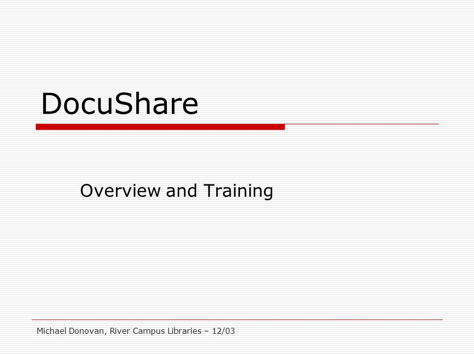 Michael Donovan, River Campus Libraries – 12/03 DocuShare Overview and Training
