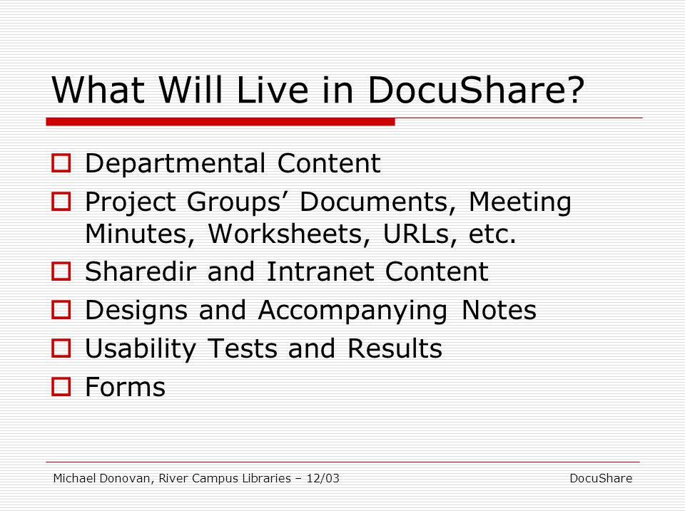 DocuShareMichael Donovan, River Campus Libraries – 12/03 What Will Live in DocuShare.