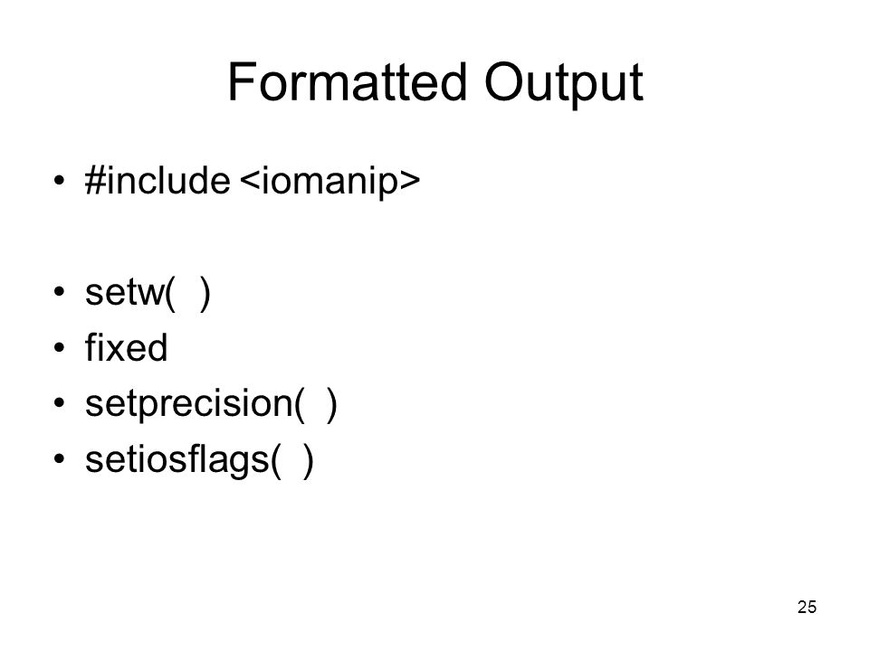 25 Formatted Output #include setw( ) fixed setprecision( ) setiosflags( )