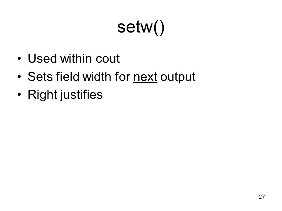 27 setw() Used within cout Sets field width for next output Right justifies