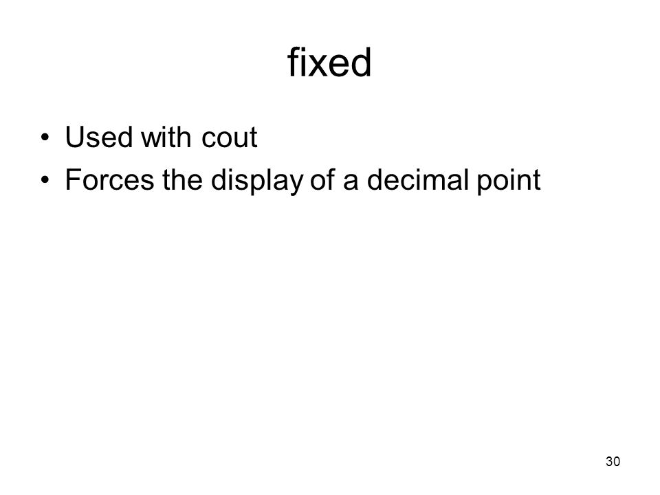 30 fixed Used with cout Forces the display of a decimal point