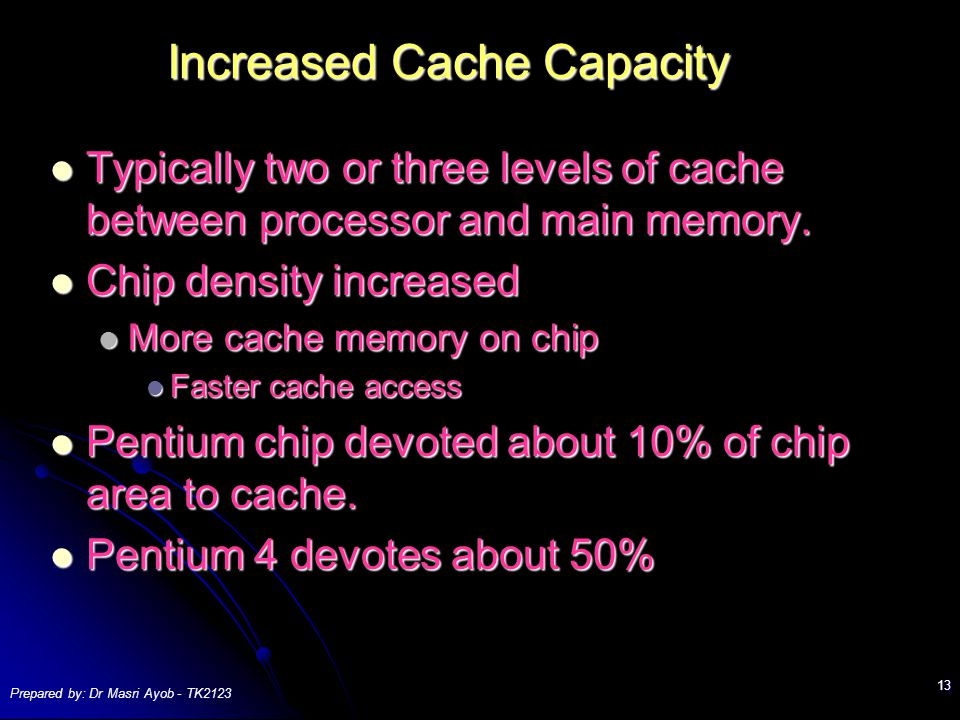 Prepared by: Dr Masri Ayob - TK Increased Cache Capacity Typically two or three levels of cache between processor and main memory.