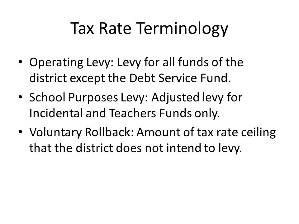 Tax Rate Terminology Operating Levy: Levy for all funds of the district except the Debt Service Fund.
