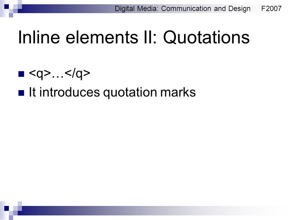 Digital Media: Communication and DesignF2007 Inline elements II: Quotations … It introduces quotation marks