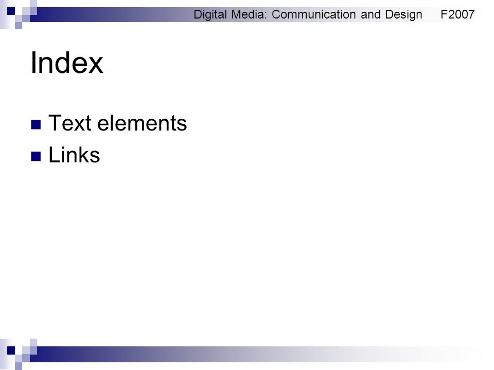 Digital Media: Communication and DesignF2007 Index Text elements Links