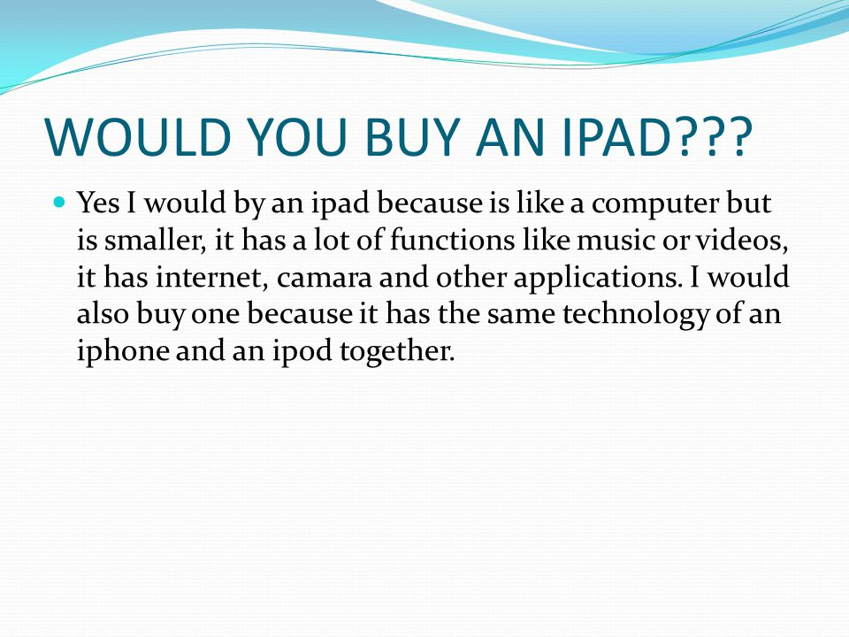 WOULD YOU BUY AN IPAD .