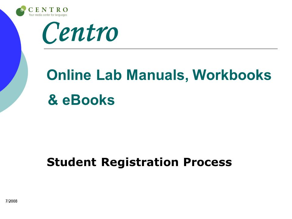 Centro Online Lab Manuals, Workbooks & eBooks Student Registration Process 7/2008