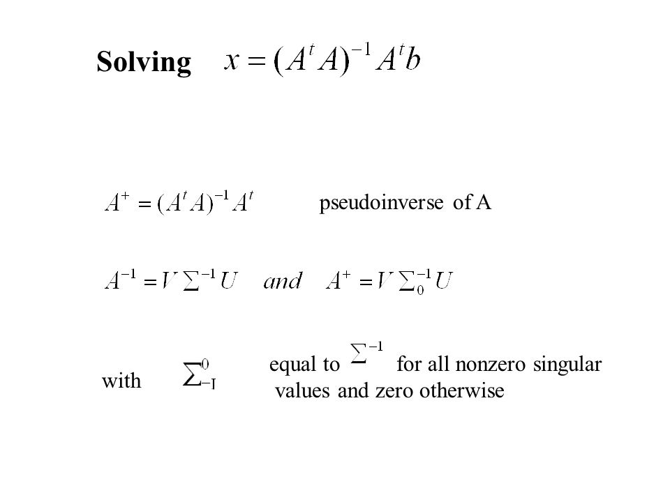 with equal to for all nonzero singular values and zero otherwise pseudoinverse of A Solving