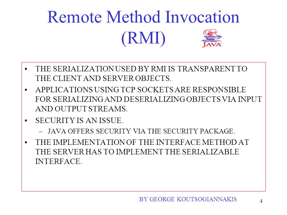 4 Remote Method Invocation (RMI) THE SERIALIZATION USED BY RMI IS TRANSPARENT TO THE CLIENT AND SERVER OBJECTS.